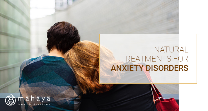 Natural Treatments for Anxiety Disorders | Mahaya Health Services | Toronto Naturopathic Clinic Downtown