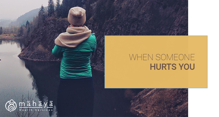 When Someone Hurts You | Mahaya Health Services | Toronto Naturopathic Clinic Downtown
