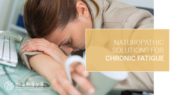 Naturopathic Solutions For Chronic Fatigue | Mahaya Health Services | Toronto Naturopathic Clinic Downtown